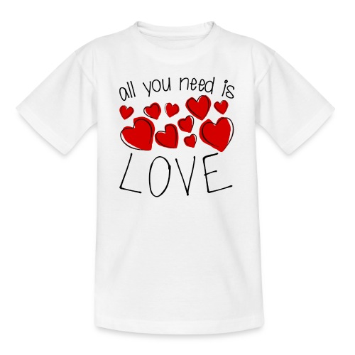 All you need is love - Teenager T-Shirt