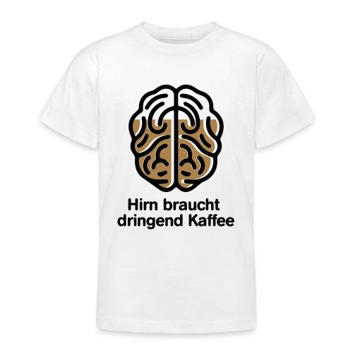 Hirn braucht Kaffee - Teenager T-Shirt