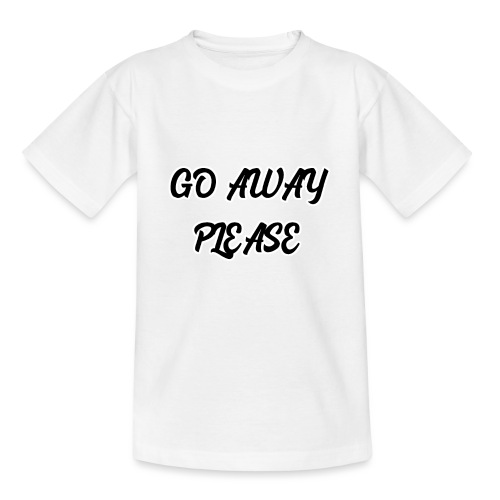 Go Away Please - Teenager T-Shirt