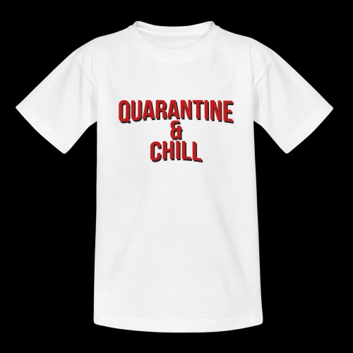 Quarantine & Chill Corona Virus COVID-19 - Teenager T-Shirt