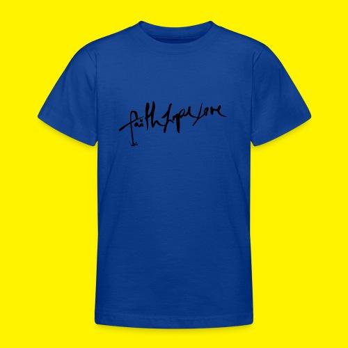 Faith Hope Love - Teenage T-Shirt