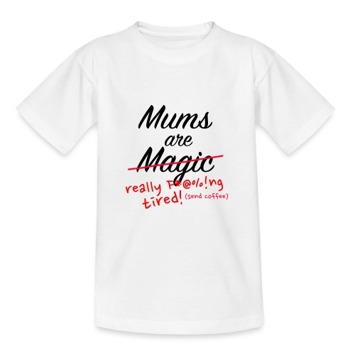 Mums are Magic ... really F * @%! Ng tired! - Teenage T-Shirt