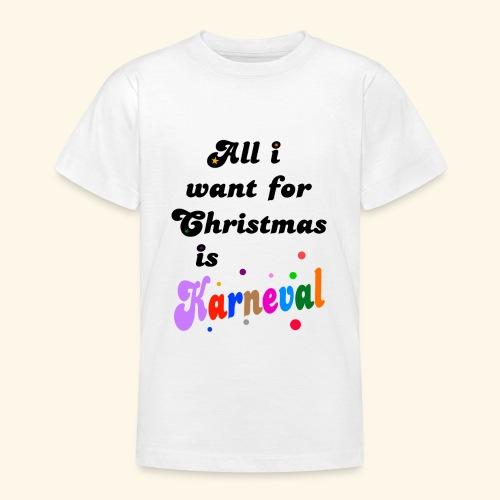 All i want for christmas is Karneval - Teenager T-Shirt