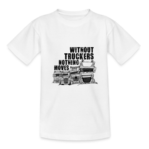 0911 without truckers nothing moves - Teenager T-shirt