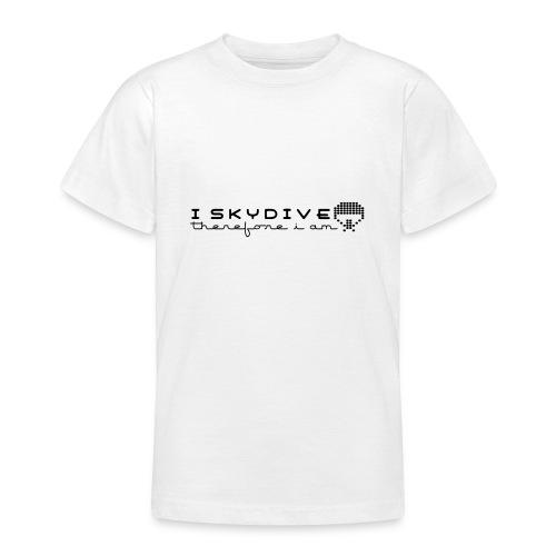 i_skydive_therefore_i_am - Teenage T-Shirt