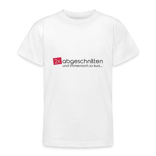 2x abgeschnitten... - Teenager T-Shirt