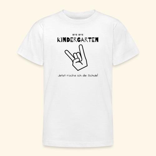 Bye Bye Kindergarten, jetzt rocke ich die Schule - Teenager T-Shirt