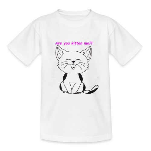 are you kitten me - Teenager T-shirt