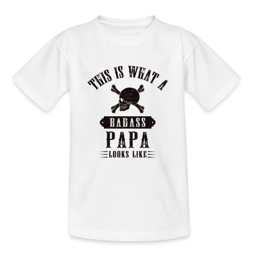This Is What A Bad Ass Papa Looks Like - Teenage T-Shirt