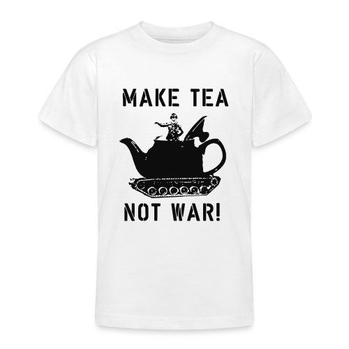 Make Tea not War! - Teenage T-Shirt
