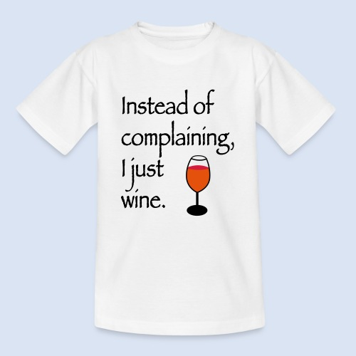 Instead of complaining - Teenager T-Shirt