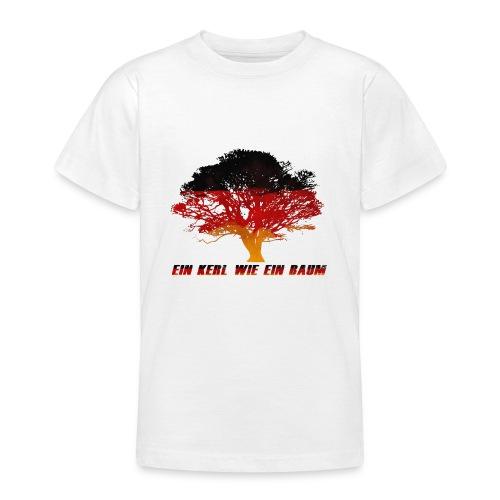 Ein Kerl wie ein Baum - Teenager T-Shirt