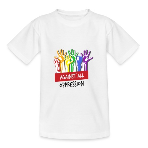 Against All Oppression - Teenager T-shirt