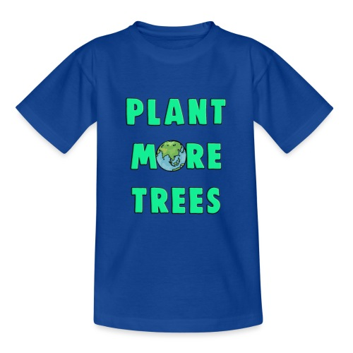 Plant More Trees Global Warming Climate Change - Teenage T-Shirt