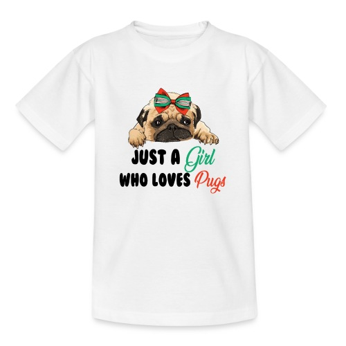 Just A Girl Who Loves Pugs - Teenage T-Shirt