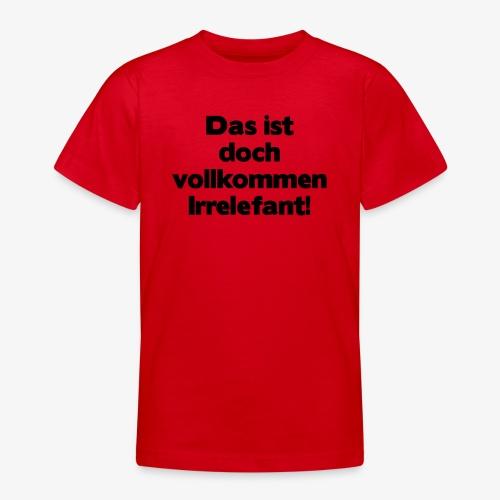 Irrelefant schwarz - Teenager T-Shirt