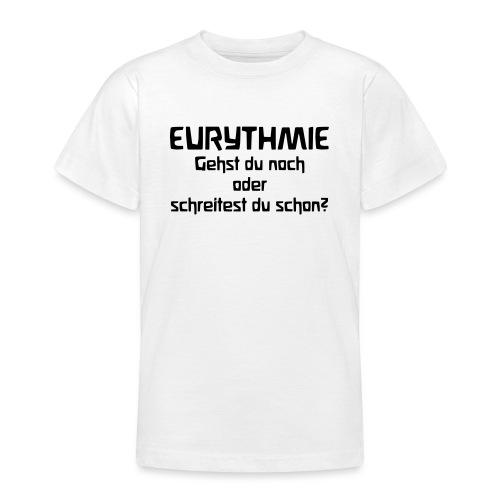 Eurythmie Gehst du noch oder schreitest du schon - Teenager T-Shirt