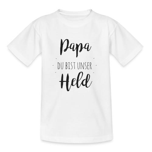 Papa du bist unser Held - Teenager T-Shirt