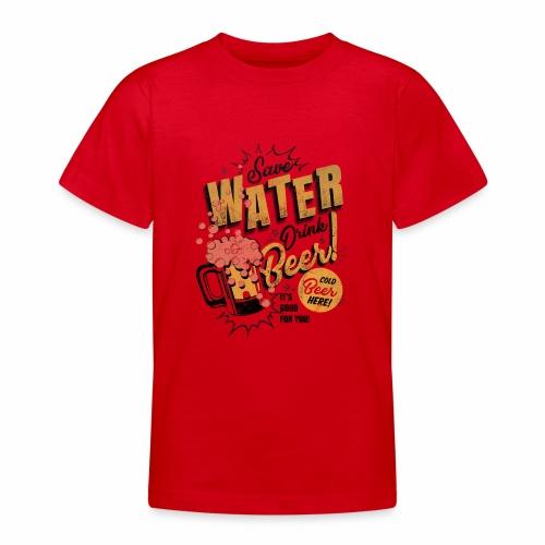 Save Water Drink Beer Trinke Wasser statt Bier - Teenage T-Shirt
