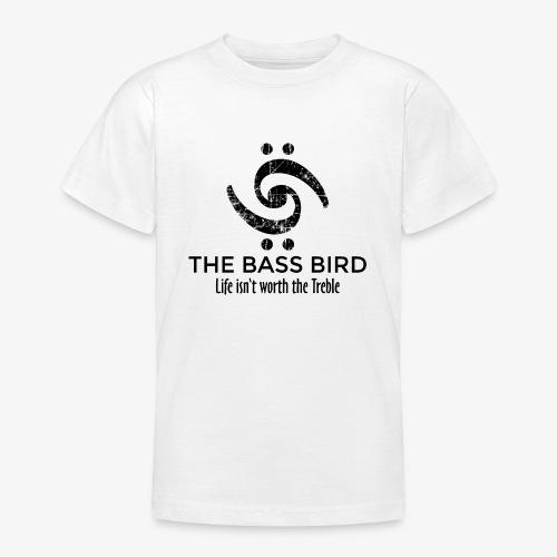THE BASS BIRD - Life isn't worth the Treble - Teenager T-Shirt