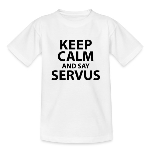 Keep calm and say Servus - Teenager T-Shirt