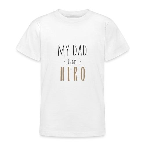My dad is my Hero - Teenager T-Shirt