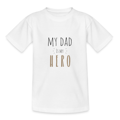 My dad is my Hero - Teenager T-Shirt
