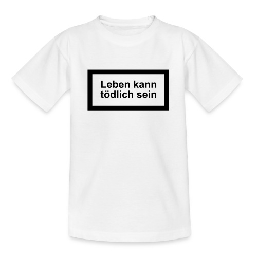 leben_kann_toedlich_sein - Teenager T-Shirt