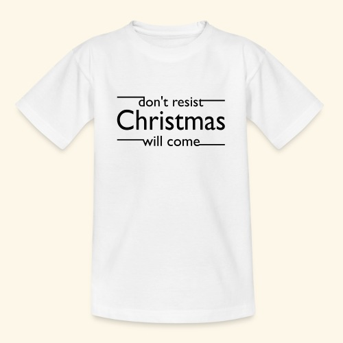 dont resist Christmas will come - Teenager T-Shirt