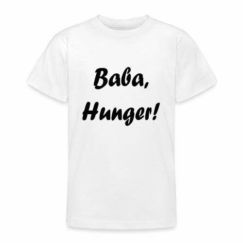 Baba, Hunger! - Teenager T-Shirt