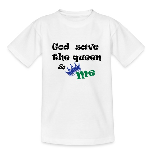 God save the queen and me - Teenage T-Shirt