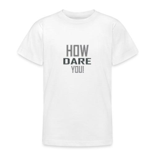 HOW DARE YOU isompi - Nuorten t-paita