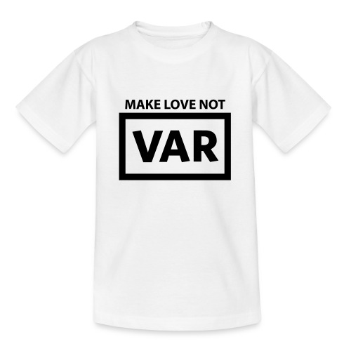 Make Love Not Var - Teenager T-shirt