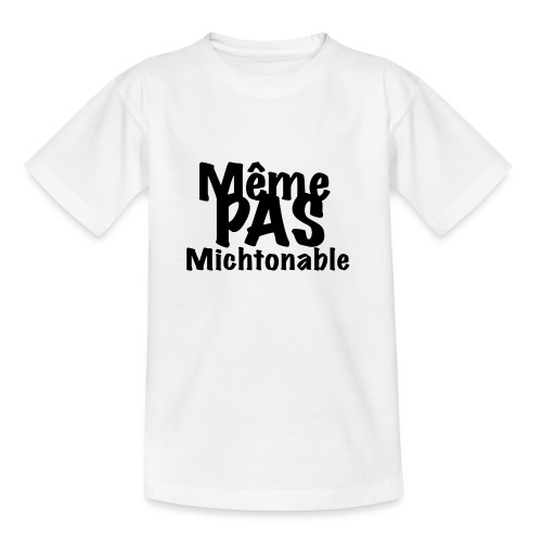 Même pas michtonable - Lettrage Black - T-shirt Ado