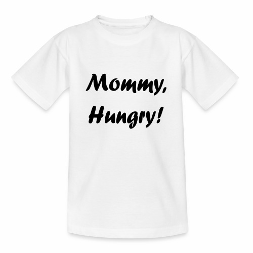Mommy, Hungry! - Teenager T-Shirt