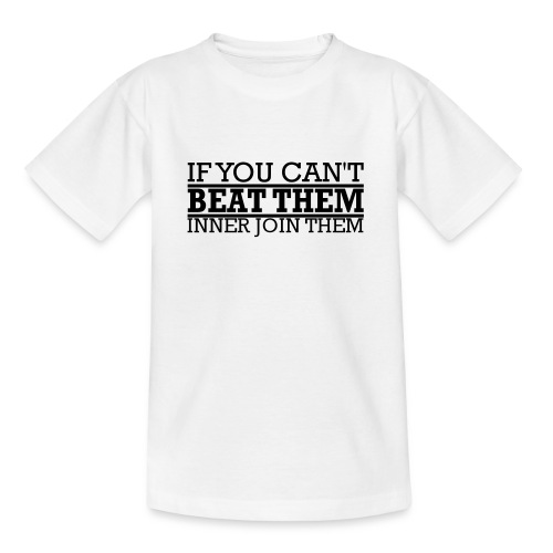 If You can't beat them, inner join them - T-shirt tonåring