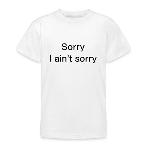 Sorry, I ain't sorry - Teenage T-Shirt
