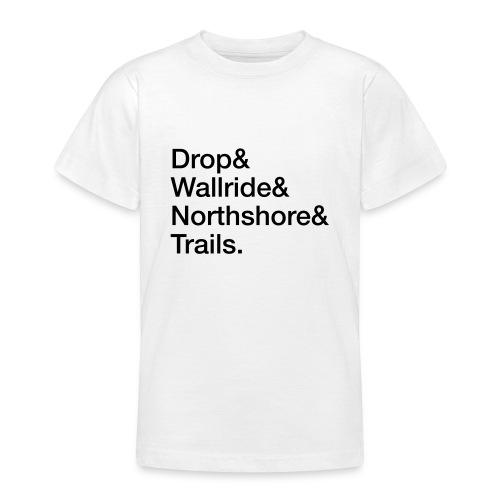 Drop & Wallride & Northshore & Trails - Teenager T-Shirt