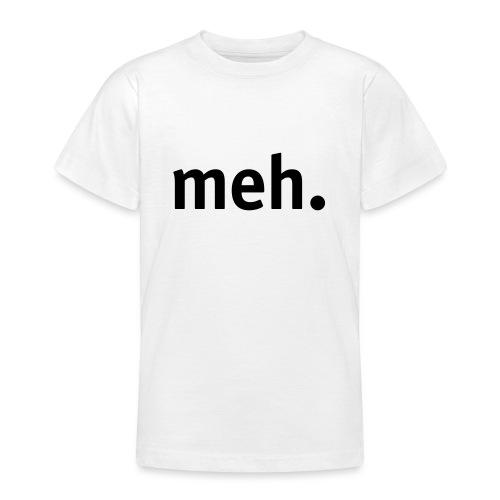 meh. - Teenage T-Shirt