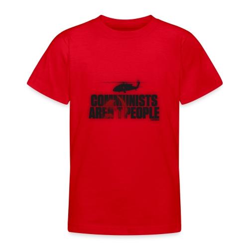Communists aren't People - Teenage T-Shirt