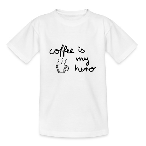 Coffee Is My Hero - Teenager T-Shirt