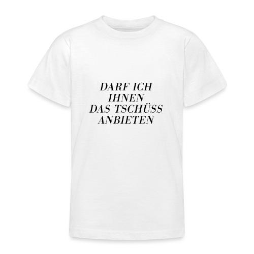 Darf ich Ihnen das Tschüß anbieten - Teenager T-Shirt