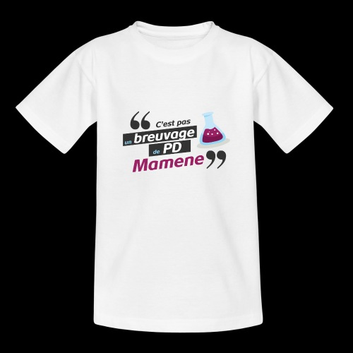 Ce genre de breuvage de PD, Mamene ! - T-shirt Ado