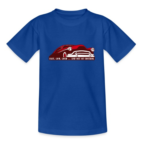 Kustom Car - Fast, Low, Loud ... And Out Of Contro - Teenager T-Shirt