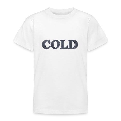 Cold kalt Winter - Teenager T-Shirt