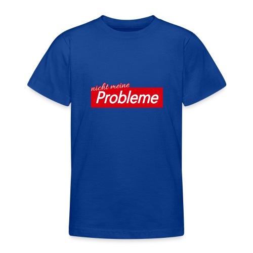 Nicht meine Probleme - Teenager T-Shirt