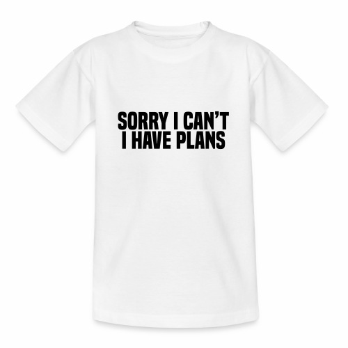 Sorry I Can't I Have Plans - Teenage T-Shirt