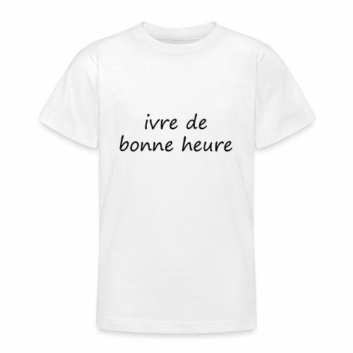 ivre de bonne heure - T-shirt Ado