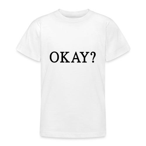 Okay? schwarz - Teenager T-Shirt
