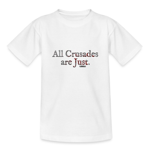 All Crusades Are Just. - Teenage T-Shirt